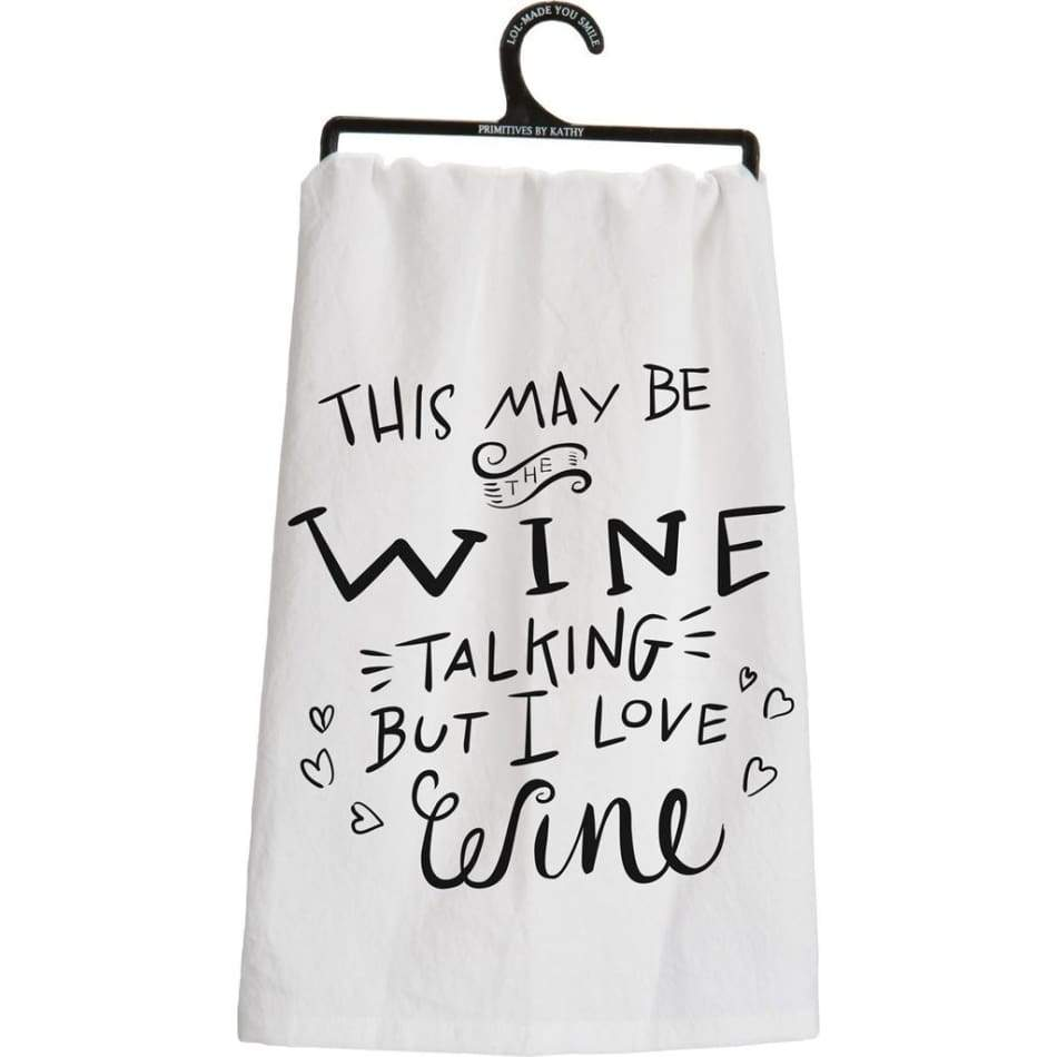 This May Be The Wine Talking Dishtowels Gifts $12.99