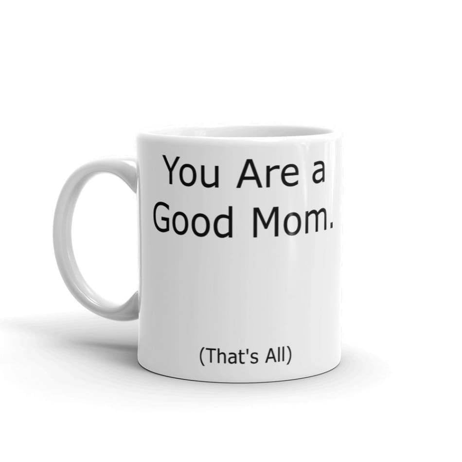 You are a Good Mom Thats All Coffee Mug Gifts $12.99