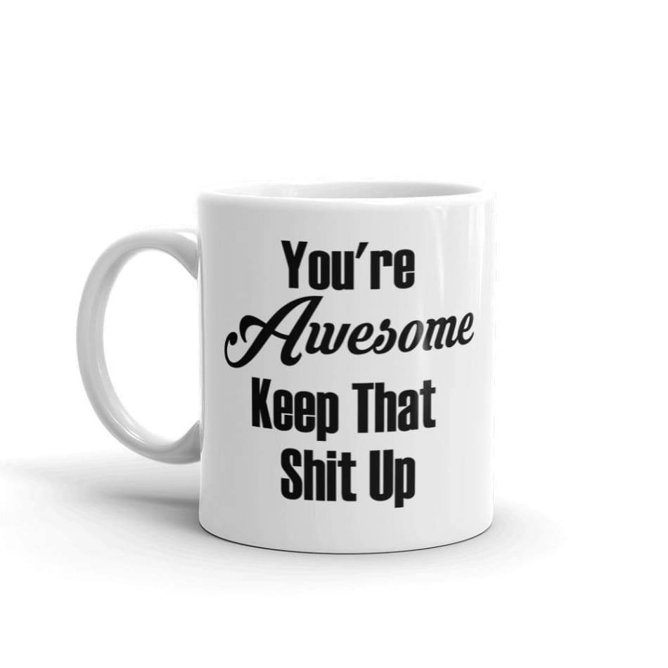 Youre awesome keep that shit up Coffee Mug Gifts $12.99