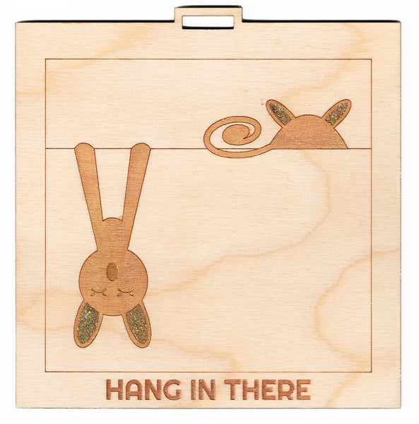 """Hang in There"" Laser Etched Wall Hanging"