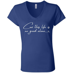 Cuz This Life Is No Good Alone... V-Neck T-Shirt