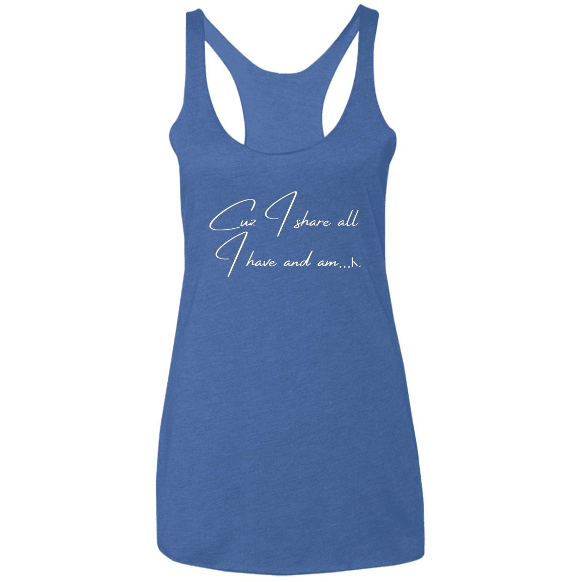 Cuz I Share All I Have And Am... Women's Racerback Tank