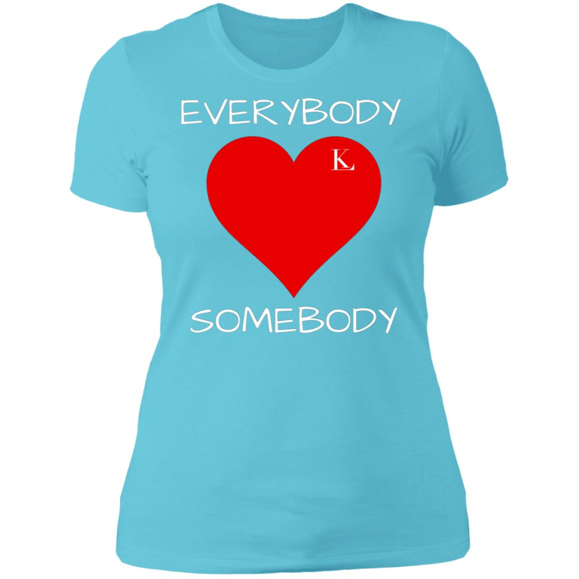 Everybody Love Somebody Women's Crew T-Shirt