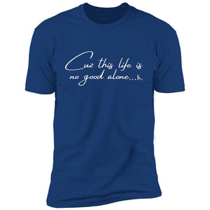 Cuz This Life Is No Good Alone... Men's Short Sleeve T-Shirt
