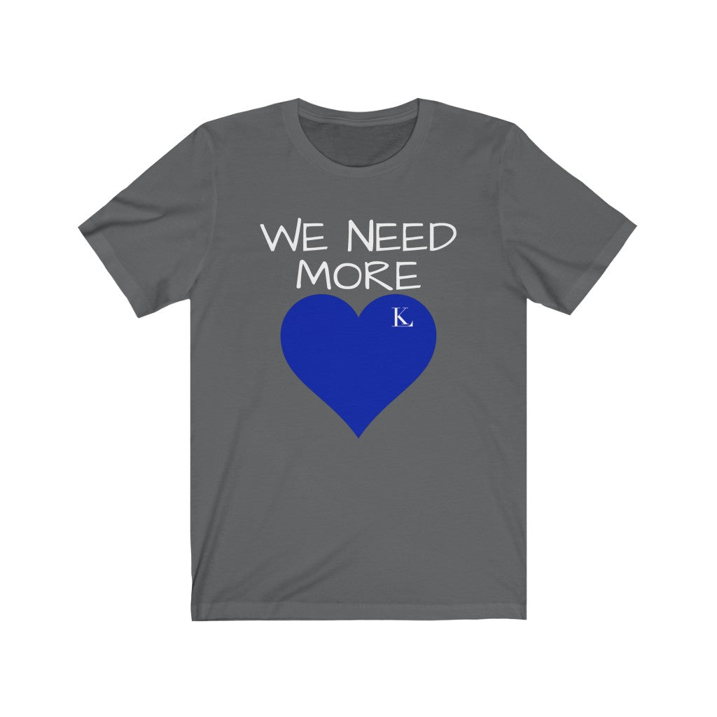 We Need More Love Unisex T-Shirt