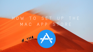 How to setup the Mac App Store