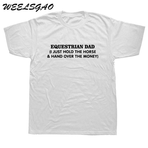 WEELSGAO EQUESTRIAN DAD I JUST HOLD THE HORSE HAND OVER THE MONEY Novelty Short Sleeve Print Casual Men T Shirt Summer T-shirt