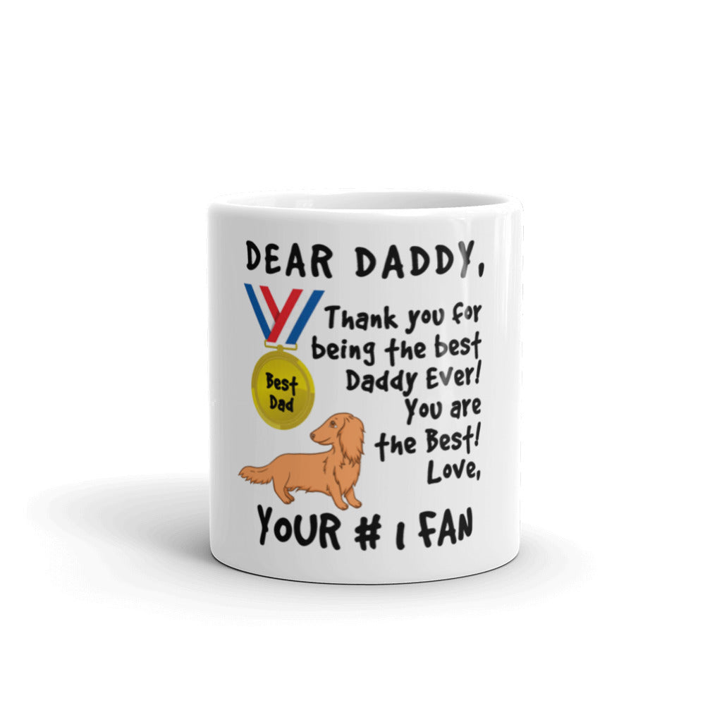 Dachlove.com Daddy I'm your #1 Fan Mug Dachshund Doxie Mug Print Design, Mug- Dachshundloversonline  brings together dachshund merchandise, original and unique designed sausage dog gifts, accessories from all around the world.  The perfect addition to your dachshund loving home.  Find it in one store where you can buy them online and free shipping worldwide to your doorstep.