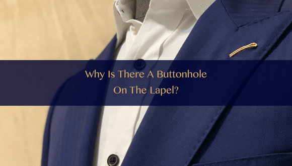 the-lancelot-hong-kong-bespoke-tailor-blog-Why is there a buttonhole on the lapel?