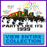 Party Like It's 1999® - Design 15 - View All Merchandise
