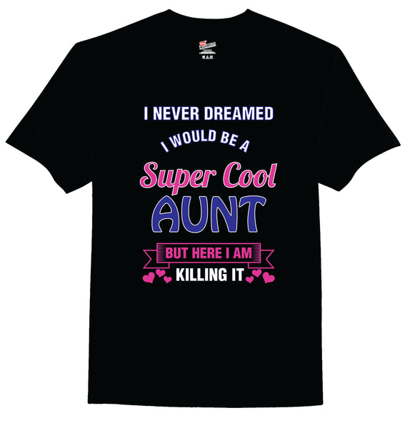 Tee Shirt - Super Cool Aunt - Gift for your Aunt, Sister, etc,!! FREE SHIPPING!!