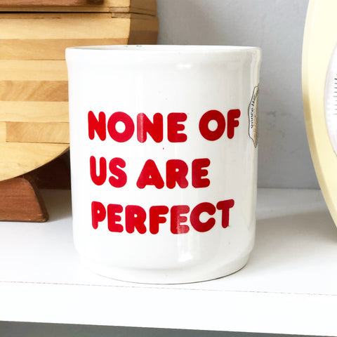 None of Us Are Perfect We All Make Mistakes Mug