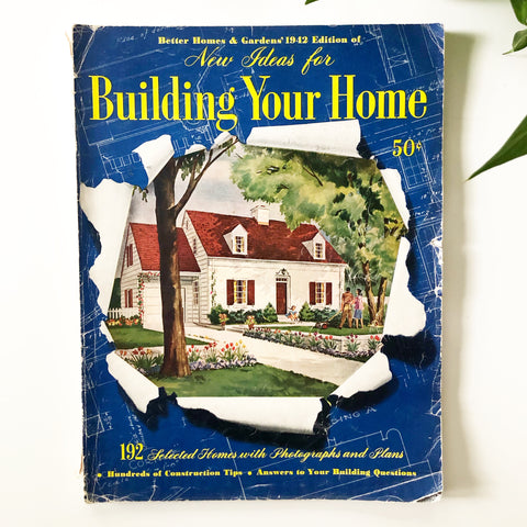 Better Homes and Gardens 1942 Edition of New Ideas for Building Your Home
