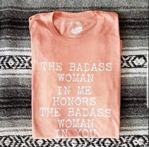 The Badass Woman In Me Honors The Badass Woman In You / White letters / Boyfriend