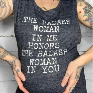 The Badass Woman In Me Honors The Badass Woman In You Muscle / Muscle Tank