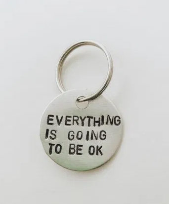 Everything Is Going To Be Ok KeyChain