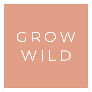 Grow Wild Sticker 2.0