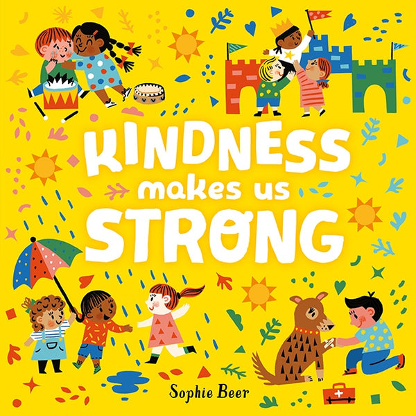 Kindness Makes us Strong - Sophie Beer
