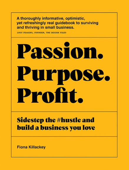 Passion Purpose Profit - Fiona Killackey  - Sidestep the #hustle and build a business you love
