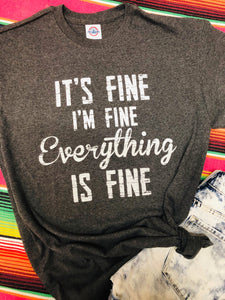 It's Fine Everything's Fine Tee