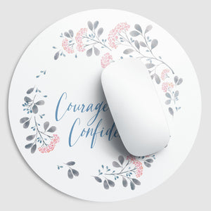 Courage & Confidence | Mouse Pad Exclusive to Oh, Yes! Designs Round