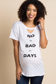 "White ""No Bad Days"" Graphic Cutout Maternity Top"