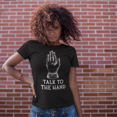 Talk To The Hand T-Shirt - Tee Gurls