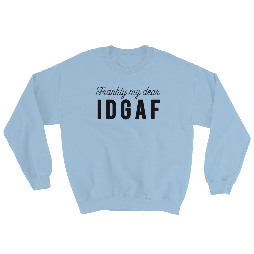 Frankly My Dear, IDGAF Sweatshirt - Tee Gurls