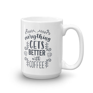 Everything Gets Better With Coffee Mug - Tee Gurls