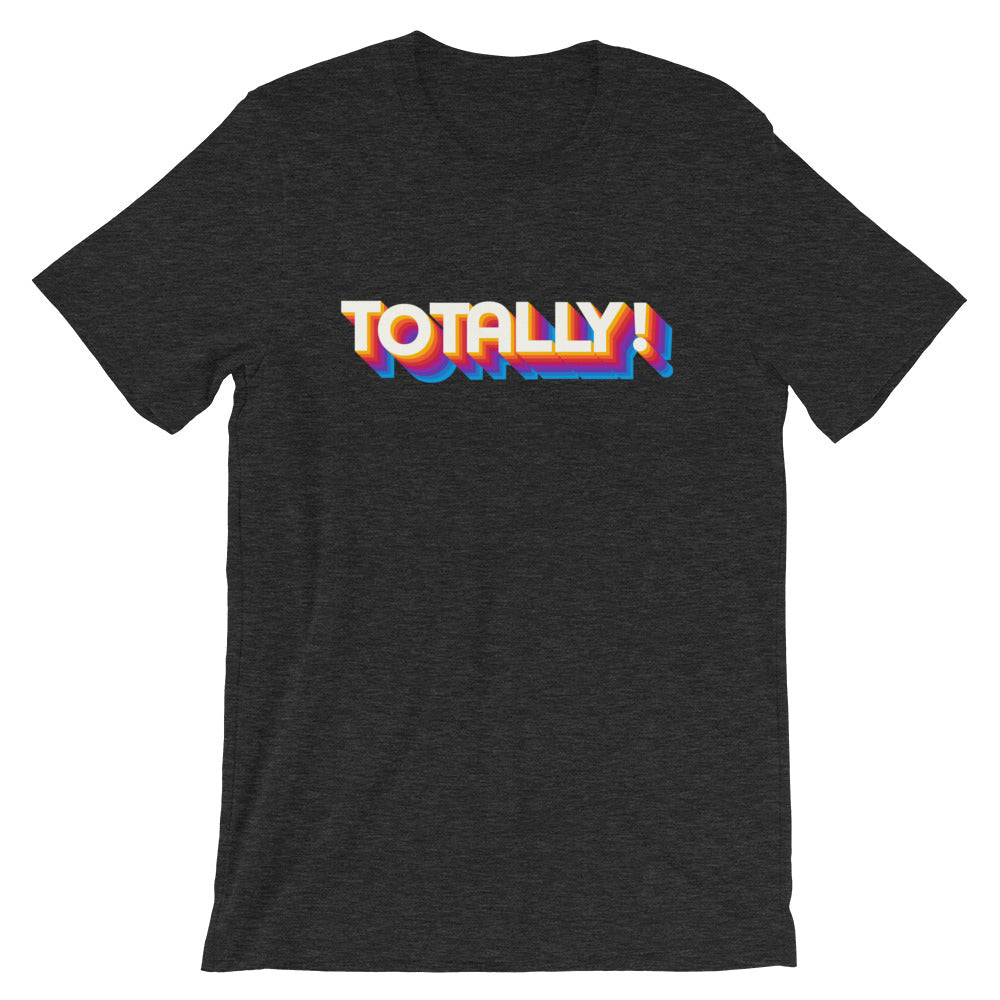 Totally! T-Shirt - Tee Gurls