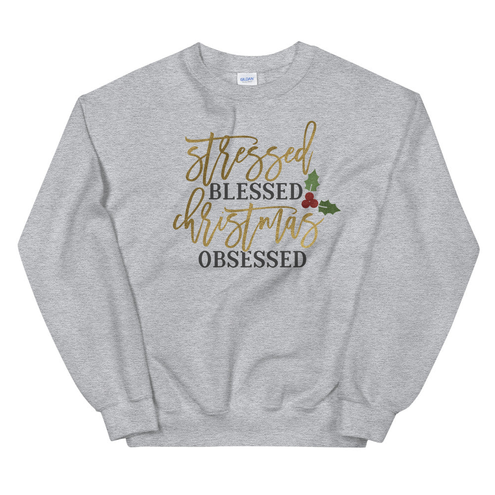 Stressed Blessed and Christmas Obsessed Sweatshirt