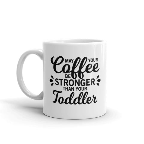 May The Coffee Be Stronger Mug - Tee Gurls