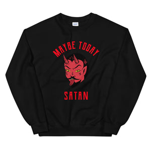 Maybe Today Satan Sweatshirt - Tee Gurls