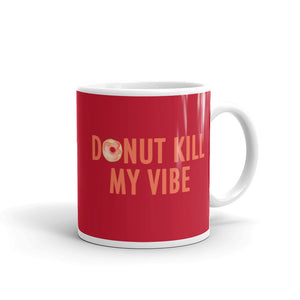 Donut Kill My Vibe Mug - Tee Gurls
