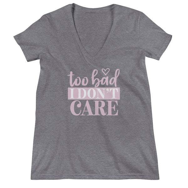Too Bad I Don't Care V-neck Tee - Tee Gurls