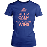 Keep Calm Because God Always Wins T-Shirt - Pretty Praise