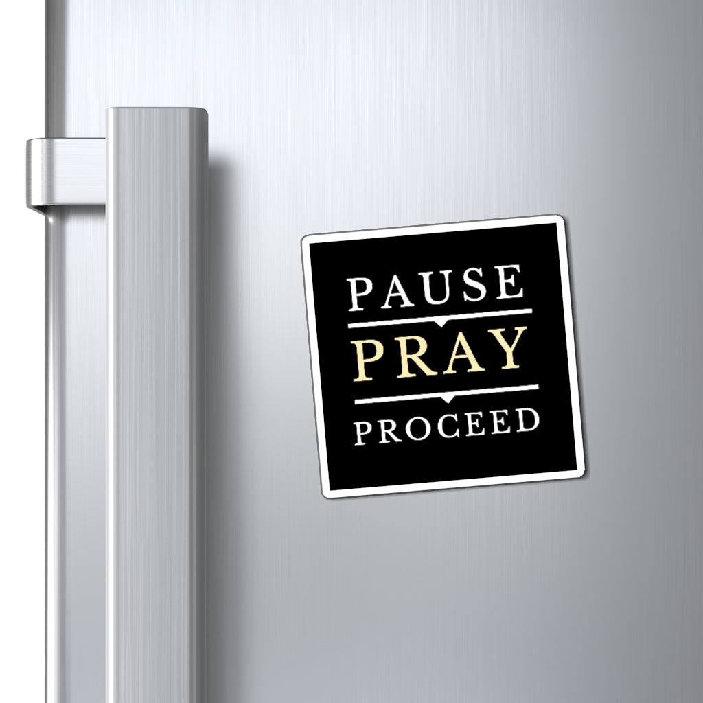 Pause Pray Proceed  Magnet