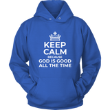 Keep Calm God is Good All The Time Hoodie - Pretty Praise