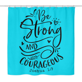 Be Strong and Courageous Shower Curtain