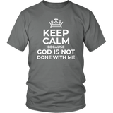 Keep Calm Because God is Not Done With Me T-Shirt (Unisex) - Pretty Praise