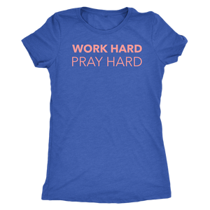 Work Hard Pray Hard Triblend T-Shirt - The Praying Woman
