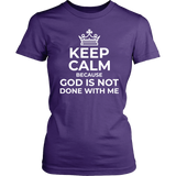 Keep Calm God is Not Done With Me T-Shirt - Pretty Praise