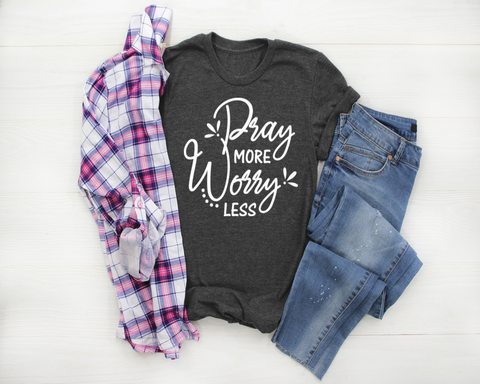Pray More Worry Less T-Shirt
