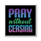 Pray Without Ceasing Magnet