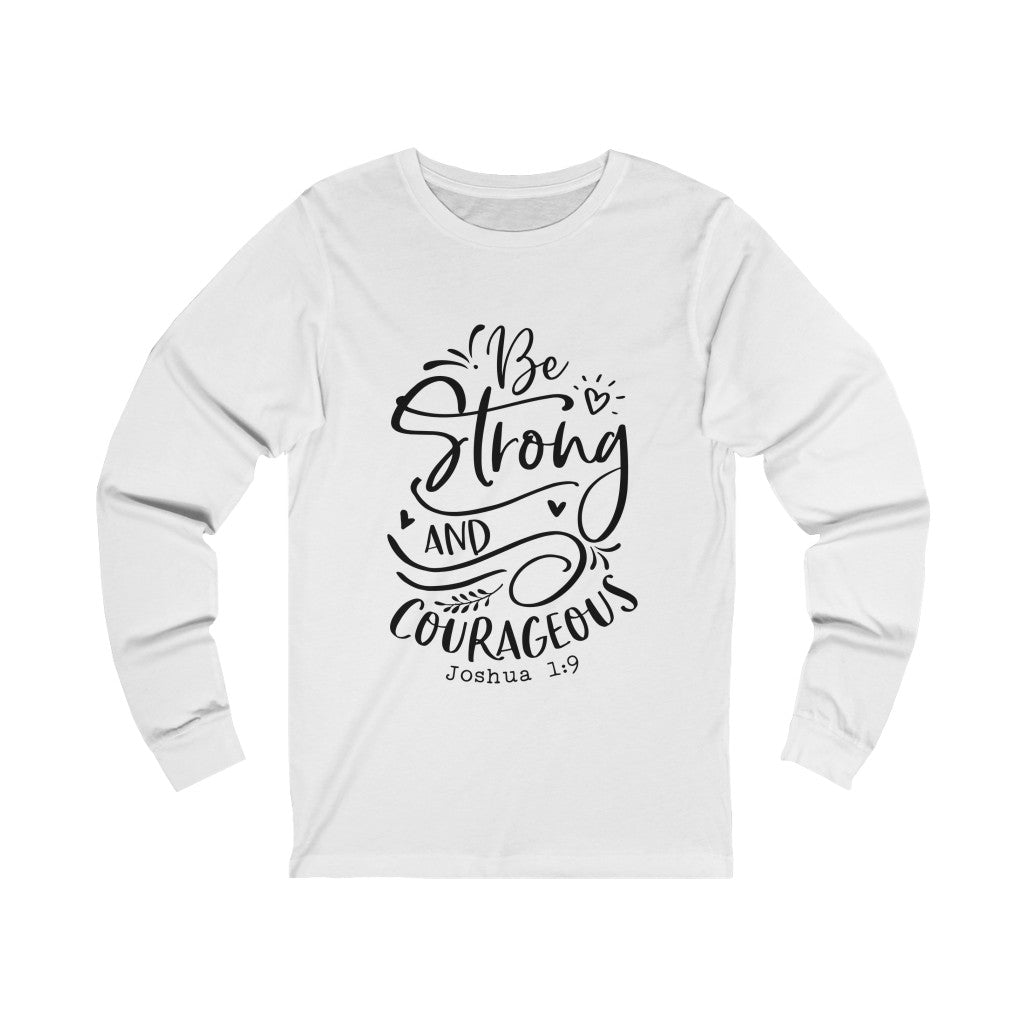 Be Strong and Courageous Long Sleeve Tee