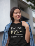 Pause Pray Proceed T-Shirt