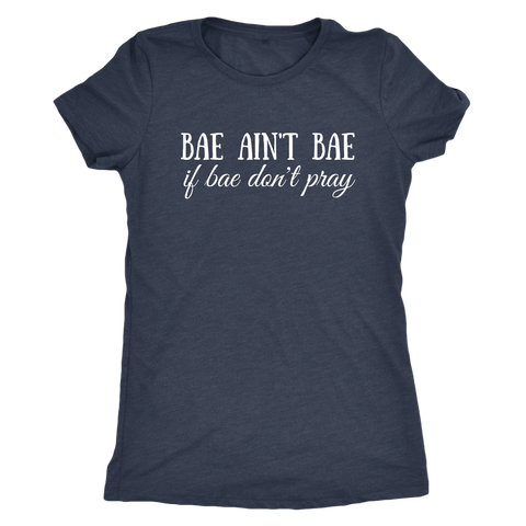 Bae Ain't Bae If Bae Don't Pray Triblend T-Shirt - The Praying Woman