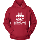 Keep Calm God is Not Done With Me Hoodie - The Praying Woman