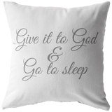 Give it to God and Go to Sleep Pillow - The Praying Woman
