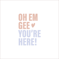 OH EM GEE YOU'RE HERE! Greeting Card